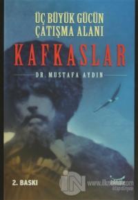 Kafkaslar: Üç Büyük Gücün Çatışma Alanı