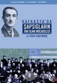 Kafkasya'da Şapsığların Var Olma Mücadelesi ve Yusuf Suad Neğuç
