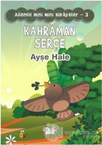 Kahraman Serçe - Ailemle Mini Mini Hikayeler 3 %15 indirimli Ayşe Hale