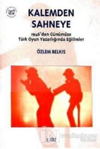 Kalemden Sahneye 2. Cilt 1946'dan Günümüze Türk Oyun Yazarlığında Eğilimler