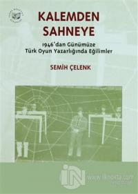 Kalemden Sahneye 3. Cilt 1946'dan Günümüze Türk Oyun Yazarlığında Eğilimler