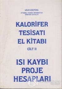Kalorifer Tesisatı El Kitabı Cilt: 2 - Isı Kaybı Proje Hesapları