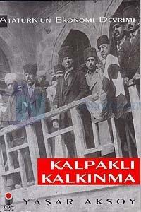 Kalpaklı Kalkınma Atatürk'ün Ekonomi Devrimi
