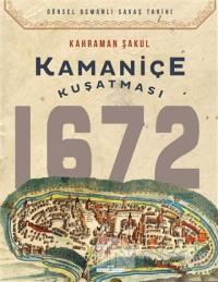 Kamaniçe Kuşatması 1672 Kahraman Şakul