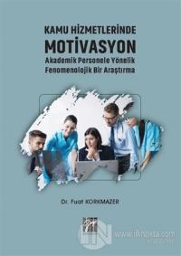 Kamu Hizmetlerinde Motivasyon Akademik Personele Yönelik Fenomenolojik Bir Araştırma
