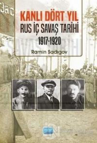 Kanlı Dört Yıl: Rus İç Savaş Tarihi 1917 - 1920