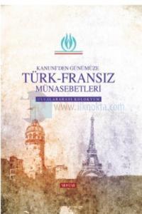 Kanuni'den Günümüze Türk - Fransız Münasebetleri