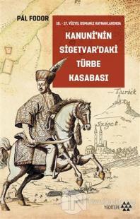 Kanuni'nin Sigetvar'daki Türbe Kasabası