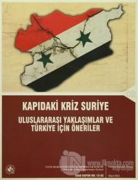 Kapıdaki Kriz Suriye Uluslararası Yaklaşımlar ve Türkiye İçin Öneriler