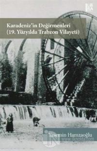 Karadeniz'in Değirmenleri 19. Yüzyılda Trabzon Vilayeti