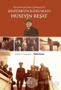 Karamürsel'den Çankaya'ya Atatürk'ün Koruması Hüseyin Reşat