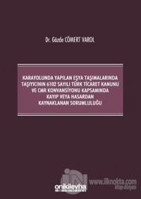 Karayolunda Yapılan Eşya Taşımalarında Taşıyıcının 6102 Sayılı Türk Ticaret Kanunu ve CMR Konvansiyonu Kapsamında Kayıp veya Hasardan Kaynaklanan Sorumluluğu (Ciltli)
