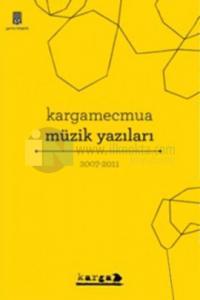 Kargamecmua Müzik Yazıları 2007-2011