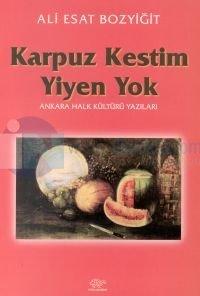 Karpuz Kestim Yiyen Yok Ankara Halk Kültürü Yazıları