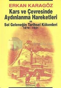 Kars ve Çevresinde Aydınlanma Hareketleri ve Sol Geleneğin Tarihsel Kökenleri 1878 - 1921