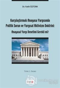 Karşılaştırmalı Anayasa Yargısında Politik Sorun ve Yargısal Aktivizm Doktrini: Anayasal Yargı Denetimi Gerekli mi?