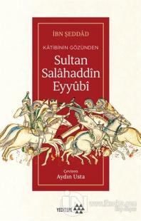 Katibinin Gözünden Sultan Salahaddin Eyyubi İbn Şeddad