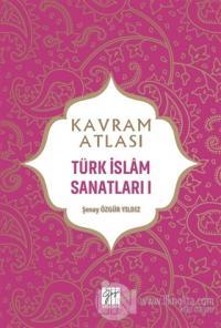 Kavram Atlası - Türk İslam Sanatları 1 Şenay Özgür Yıldız