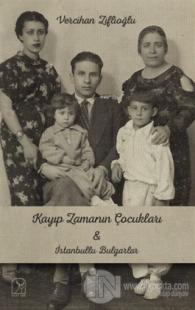Kayıp Zamanının Çocukları İle İstanbullu Bulgarlar