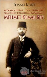 Kaymakamlıktan İdam Sehpasına Milli Şehit Boğazlıyan Kaymakamı Mehmet Kemal Bey