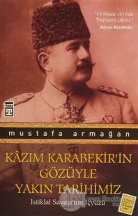 Kazım Karabekir'in Gözüyle Yakın Tarihimiz