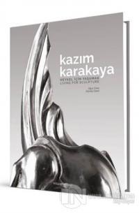 Kazım Karakaya - Heykel İçin Yaşamak (Ciltli)