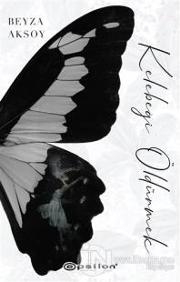 Kelebeği Öldürmek (Ciltli) Beyza Aksoy