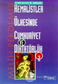 Kemalistler Ülkesinde Cumhuriyet ve Diktatörlük Cilt: 2 TC'nin Hayatı ve Eserleri