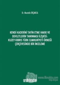 Kendi Kaderini Tayin Etme Hakkı ve Devletlerin Tanınması İlişkisi: Kuzey Kıbrıs Türk Cumhuriyeti Örneği Çerçevesinde Bir İnceleme