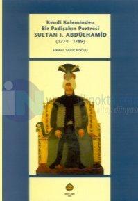 Kendi Kaleminden Bir Padişahın Portresi Sultan 1. Abdülhamid (1774-1789)