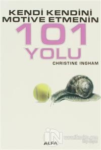 Kendi Kendini Motive Etmenin 101 Yolu Christine Ingham