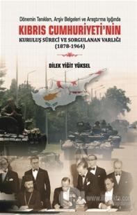 Kıbrıs Cumhuriyeti'nin Kuruluş Süreci ve Sorgulanan Varlığı (1878-1964)