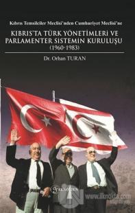 Kıbrıs Temsilciler Meclisi'nden Cumhuriyet Meclisi'ne Kıbrıs'ta Türk Yönetimleri ve Parlamenter Sistemin Kuruluşu (1960-1983)