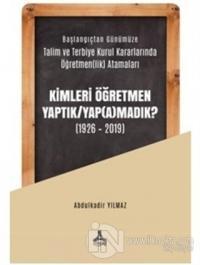 Kimleri Öğretmen Yaptık / Yap(a)madık ? (1926-2019)