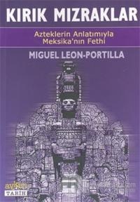 Kırık Mızraklar Azteklerin Anlatımıyla Meksika'nın Fethi