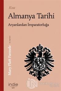Kısa Almanya Tarihi - Aryanlardan İmparatorluğa Mary Platt Parmele