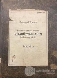 Kitabüt Tabbahin - Bir Osmanlı Yemek Yazması (İkinci Kitap) Osman Güld