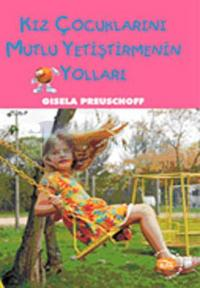 Kız Çocuklarını Mutlu Yetiştirmenin Yolları %10 indirimli Gisela Preus