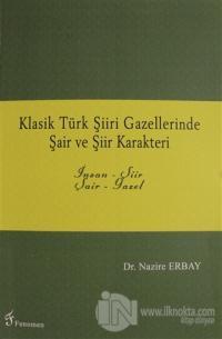 Klasik Türk Şiiri Gazellerinde Şair ve Şiir Karakteri