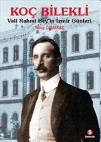 Koç Bilekli - Vali Rahmi Bey'in İzmir Günleri