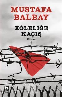 Köleliğe Kaçış %15 indirimli Mustafa Balbay