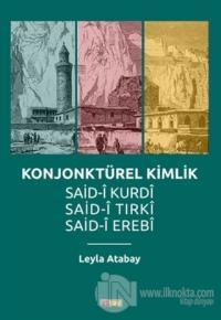 Konjonktürel Kimlik (Said- Kurdi, Said-i Tırki, Said-i Erebi)