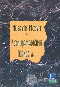 Konuşamadığımız Türkçe ve...