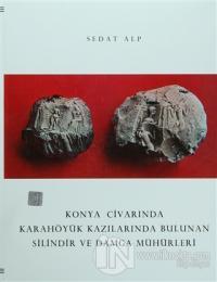 Konya Civarında Karahöyük Kazılarında Bulunan Silindir ve Damga Mühürler (Ciltli)