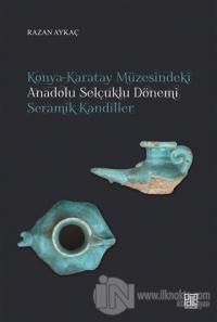 Konya-Karatay Müzesindeki Anadolu Selçuklu Dönemi Seramik Kandiller