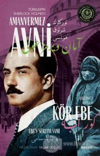 Kör Ebe - Türkler'in Sherlock Holmes'i Amanvermez Avni Beşinci Kitap