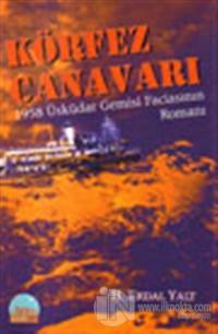 Körfez Canavarı - 1958 Üsküdar Gemisi Faciasının Romanı