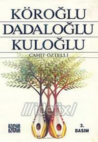 Köroğlu - Dadaloğlu - Kuloğlu