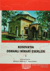 Kosova'da Osmanlı Mimari Eserleri Cilt: 1 (Ciltli)