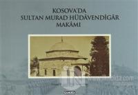 Kosova'da Sultan Murad Hüdavendigar Makamı